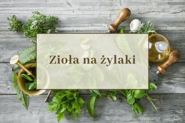 Najpopularniejsze zioła na żylaki w Polsce